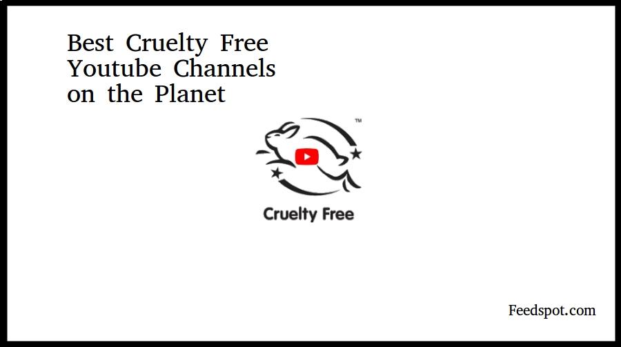 Top 50 Cruelty Free Youtube Channels For Vegan & Cruelty